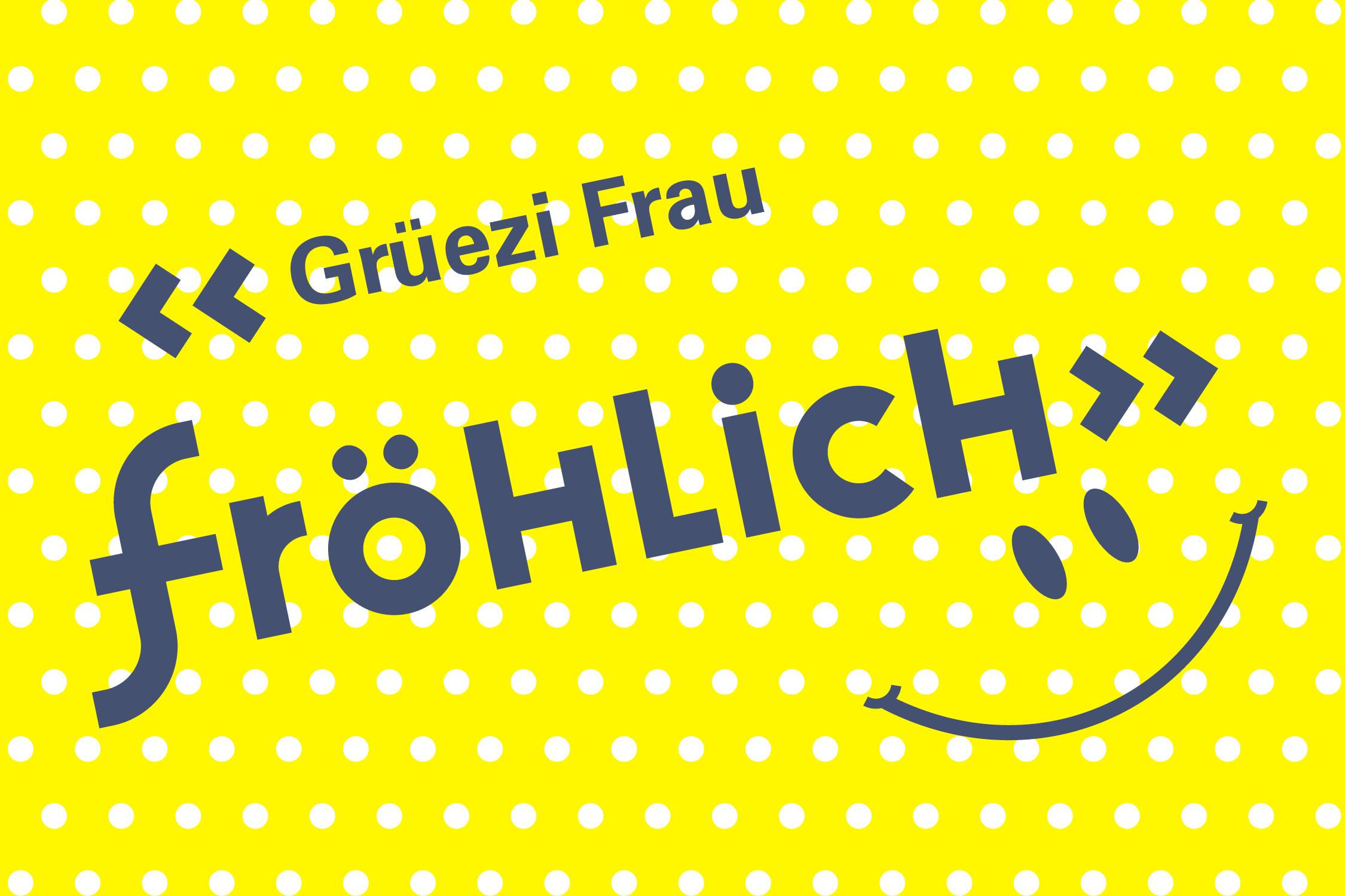 plakativ gesetzte Schrift «Grüezi Frau Fröhlich» als personalisierte Ansprache